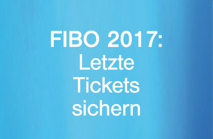 Endspurt FIBO 2017 – Jetzt letzte Tickets sichern!