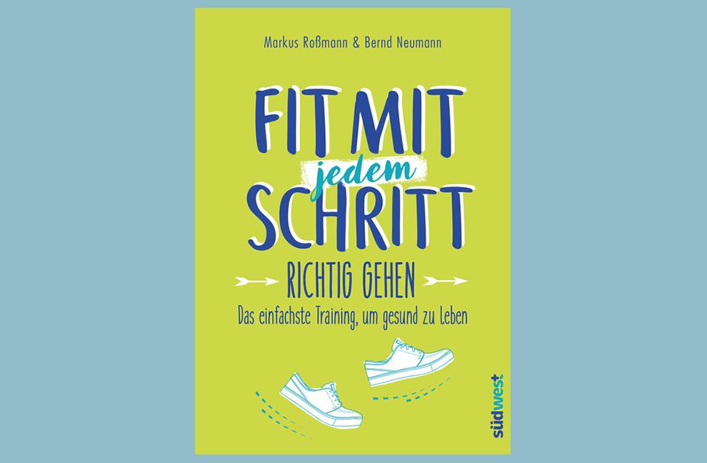 Markus Roßmann / Bernd Neumann Fit mit jedem Schritt Richtig gehen Das einfachste Training, um gesund zu leben